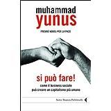Si pu� fare! Come il business sociale pu� creare un capitalismo pi� umanodi Muhammad Yunus