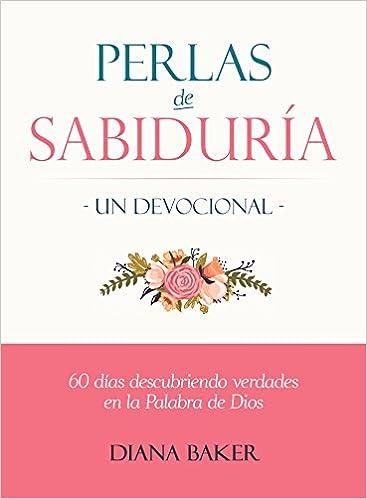 Perlas de Sabiduría: Un Devocional: 60 días Descubriendo Verdades en la Palabra de Dios (Spanish Edition)