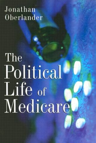 The Political Life of Medicare (American Politics and...