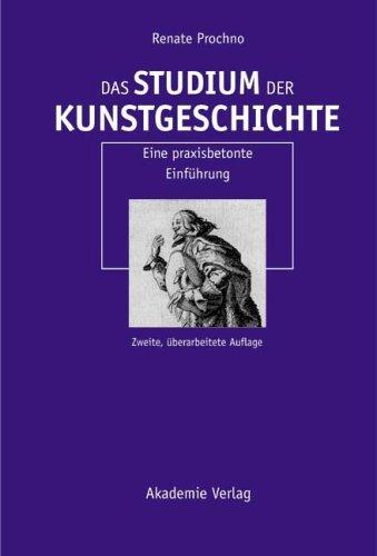 Das Studium der Kunstgeschichte: Eine praxisbetonte Einführung