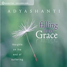 Falling into Grace: Insights on the End of Suffering (       UNABRIDGED) by Adyashanti Narrated by Adyashanti