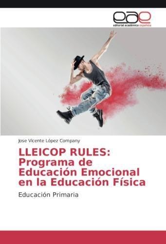 LLEICOP RULES: Programa de Educacion Emocional en la Educacion Fisica: Educacion Primaria  [Lopez Company, Jose Vicente] (Tapa Blanda)