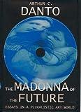 The Madonna of the Future: Essays in a Pluralistic Art World (0520230027) by Danto, Arthur C.