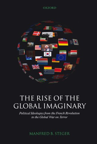 The Rise of the Global Imaginary: Political Ideologies from the French Revolution to the Global War on Terror