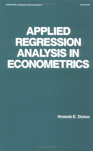 Applied Regression Analysis in Econometrics (Statistics:  A Series of Textbooks and Monographs)