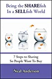img - for Being the SHAREfish in a SELLfish World: 7 Steps to Sharing so People Want to Buy book / textbook / text book