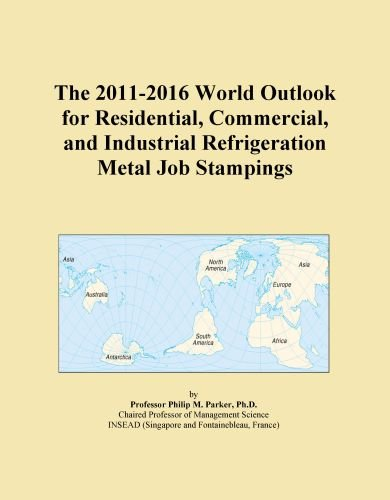 The 2011-2016 World Outlook for Residential, Commercial, and Industrial Refrigeration Metal Job Stampings