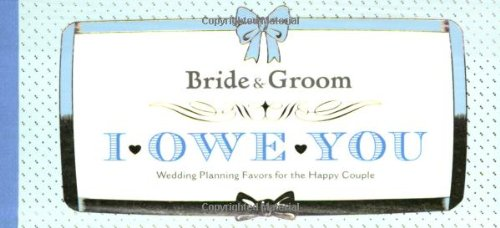 Bride & Groom I Owe You: Wedding Planning Favors for the Happy Couple