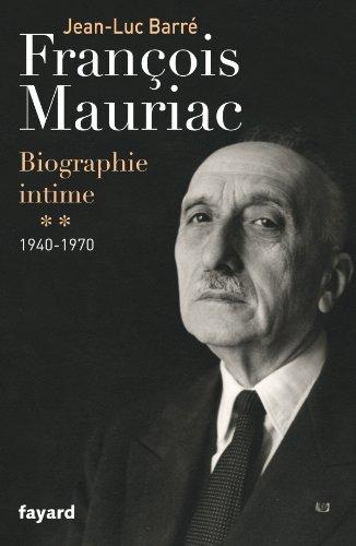 François Mauriac , biographie intime t.2 , 1940-1970