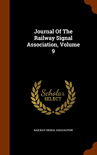 Journal Of The Railway Signal Association, Volume 9