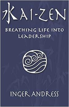 Kai-Zen: Breathing Life Into Leadership