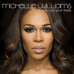 Michelle Williams-If We Had Your Eyes-CDS-FLAC-2013-PERFECT Download