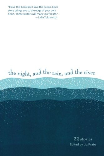 The Night, and the Rain, and the River: 22 Stories