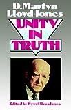Unity in Truth (0852342888) by Lloyd-Jones, D. Martyn