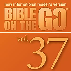 Bible on the Go Vol. 37: The Sermon on the Mount, Part 2; Parables and Miracles of Jesus, Part 1 (Matthew 7-8, 13; Mark 4-5) Audiobook