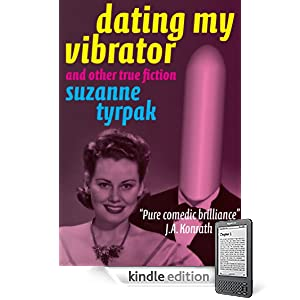 DATING MY VIBRATOR (and other true fiction)