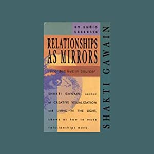 Relationships as Mirrors | [Shakti Gawain]