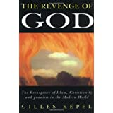 The Revenge of God: Resurgence of Islam, Christianity and Judaism in the Modern Worldby Gilles Kepel