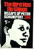 img - for The Bird Has No Wings: Letters of Peter Schwiefert book / textbook / text book