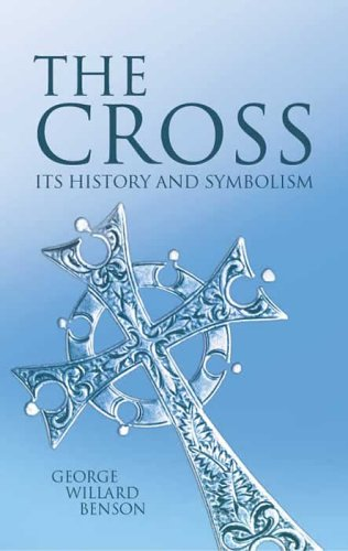 The Cross: Its History and Symbolism (Dover Books on Western Philosophy), GEORGE WILLARD BENSON