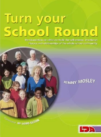 Turn Your School Round: Circle-time Approach to the Development of Self-esteem and Positive Behaviour in the Primary Staffroom, Classroom and Playground