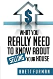 What You Really Need To Know About Selling Your House