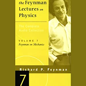 The Feynman Lectures on Physics: Volume 7, Feynman on Mechanics | [Richard P. Feynman]