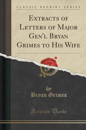 Extracts of Letters of Major Gen'l Bryan Grimes to His Wife (Classic Reprint)