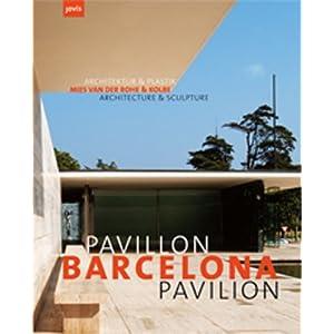 Barcelona Pavillon /Barcelona Pavilion: Mies van der Rohe und Kolbe Architektur und Plasti