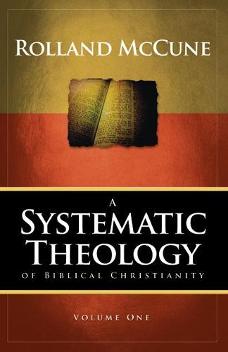 A Systematic Theology of Biblical Christianity, Volume 1 Rolland McCune