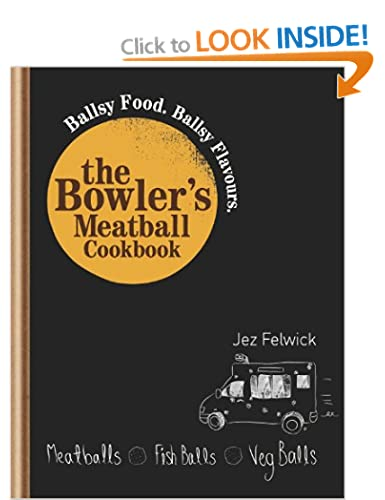 The Bowler's Meatball Cookbook: Ballsy Food. Ballsy Flavours. Ballsy Recipes.