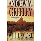 White Smoke: A Novel About the Next Papal Conclave (0312858140) by Greeley, Andrew M.