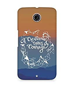 AMEZ creativity takes courage Back Cover For Motorola Nexus 6