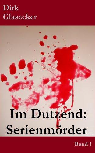 Im Dutzend: Serienmörder: … Fritz Haarmann,Ted Bundy, Jack the Ripper …, Sachbuchreihe Band 1