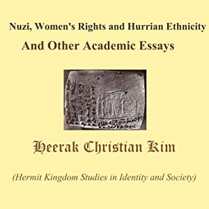 Nuzi, Women's Rights and Hurrian Ethnicity And Other Academic Essays | [Heerak Christian Kim]