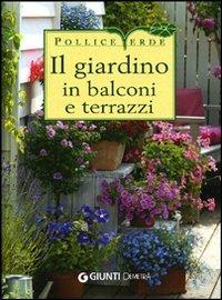 Il giardino in balconi e terrazzi (Pollice verde)