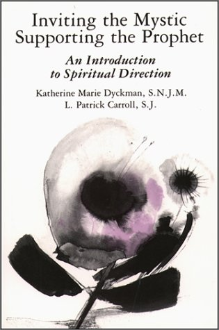 Inviting the Mystic, Supporting the Prophet : An Introduction to Spiritual Direction, L. PATRICK DYKMAN