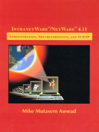 Intranetware/Netware 4.11: Administration, Troubleshooting, and TCP/IP