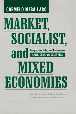 Market, Socialist, and Mixed Economies: Comparative Policy and Performance--Chile, Cuba, and Costa Rica (Mark Hopkins Development compare prices)