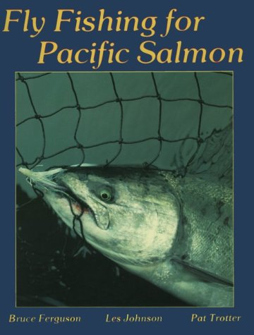 Fly Fishing for Pacific Salmon, Bruce Ferguson, Les Johnson, Pat Trotter