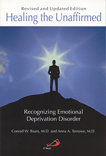 Healing the Unaffirmed: Recognizing Emotional Deprivation Disorder, by Conrad W. Baars MD, Anna A. Terruwe MD