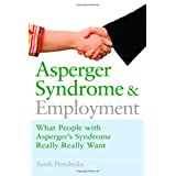 Asperger Syndrome and Employment: What People with Asperger Syndrome Really Really Wantby Sarah Hendrickx