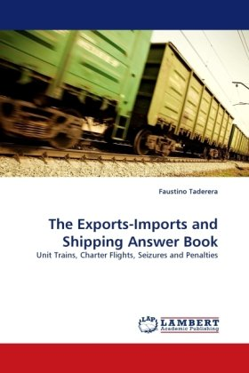 The Exports-Imports and Shipping Answer Book: Unit Trains, Charter Flights, Seizures and Penalties