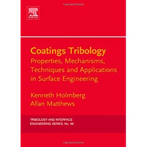 Coatings Tribology, Volume 56, Second Edition: Properties, Mechanisms, Techniques and Applications in Surface Engineering (Tribology and Interface Eng