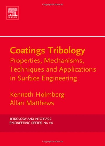 Coatings Tribology, Volume 56, Second Edition: Properties, Mechanisms, Techniques And Applications In Surface Engineering (Tribology And Interface Engineering)