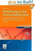 Einführung in die Finanzmathematik: Klassische Verfahren und neuere Entwicklungen: Effektivzins- und Renditeberechnung, Investitionsrechnung, Derivative Finanzinstrumente (German Edition)