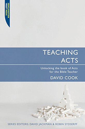 Teaching Acts: Unlocking the book of Acts for the Bible Teacher (Proclamation Trust)