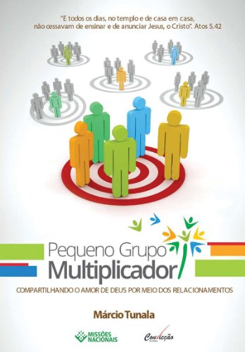 Marcio Tunala - Pequeno Grupo Multiplicador: Compartilhando o amor de Deus por meio dos relacionamentos (Portuguese Edition)