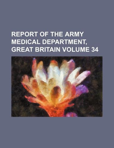 Report of the Army Medical Department, Great Britain Volume 34