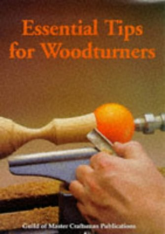 Essential Tips for Woodturners (Guild of Master Craftsman)
